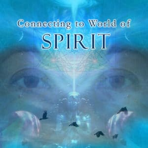 Connecting to the world of Spirit
